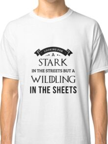 Stark in the Streets, Wildling in the Sheets in White Classic T-Shirt