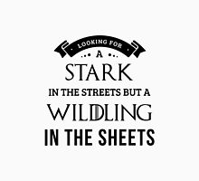 Stark in the Streets, Wildling in the Sheets in White Unisex T-Shirt