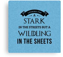 Stark in the Streets, Wildling in the Sheets in White Canvas Print
