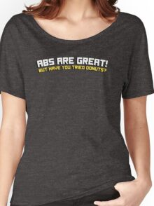 Abs are great! But have you tried donuts? Women's Relaxed Fit T-Shirt