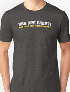 Abs are great! But have you tried donuts? Unisex T-Shirt