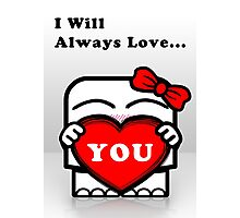 I Will Always Love... You! (For Him) Photographic Print