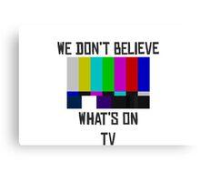 We Don't Believe What's On TV Lyrics Canvas Print