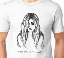 Never Trust a Pretty Girl With An Ugly Secret Aria PLL Artwork Unisex T-Shirt