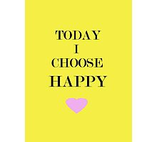 Today I Choose Happy Photographic Print