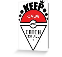 Keep calm and catch 'em all Greeting Card