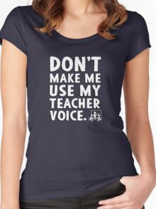 Don't make me use my teacher voice. Women's Fitted Scoop T-Shirt