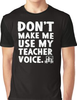 Don't make me use my teacher voice. Graphic T-Shirt