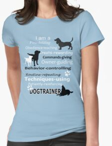 I am a Paw-holding Obedience-teaching Treats-rewarding Commands-giving Owner-guiding Behavior-controlling Routine-repeating Techniques-using Patiently-reinforcing DOG TRAINER Womens Fitted T-Shirt