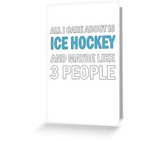 All I Care About is Ice Hockey & Mayble Like 3 People Greeting Card