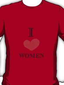 I love women  T-Shirt