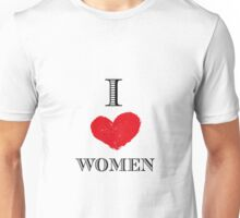 I love women  Unisex T-Shirt
