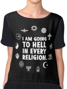 I am going to hell in every religion. Chiffon Top