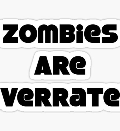 Zombies Are Overrated Sticker