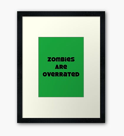 Zombies Are Overrated Framed Print