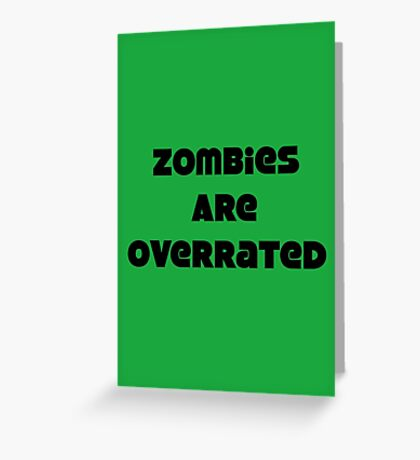 Zombies Are Overrated Greeting Card
