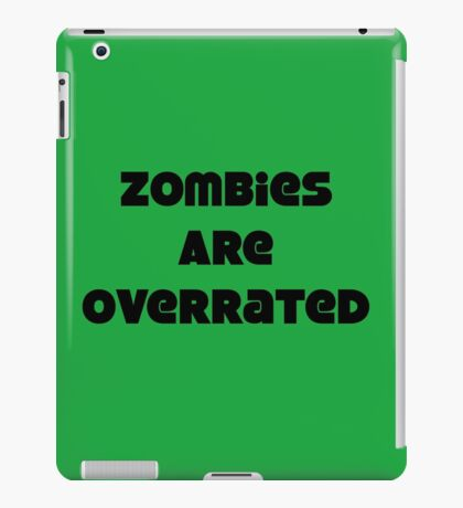 Zombies Are Overrated iPad Case/Skin
