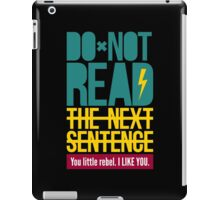 Do Not Read The Next Sentence - Sarcasm Humor Tee iPad Case/Skin