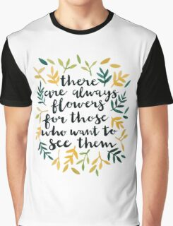 There are Always Flowers Graphic T-Shirt