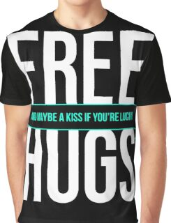 Free Hugs And Maybe A Kiss If You're Lucky - Funny T shirt Graphic T-Shirt