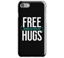 Free Hugs And Maybe A Kiss If You're Lucky - Funny T shirt iPhone Case/Skin