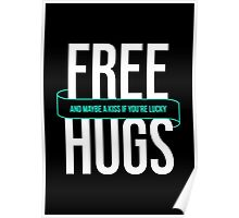Free Hugs And Maybe A Kiss If You're Lucky - Funny T shirt Poster