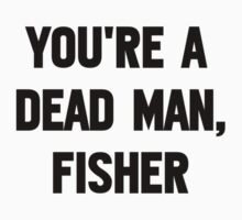 You're A Dead Man, Fisher T-Shirt