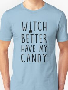 Witch better have my candy (Halloween) Unisex T-Shirt