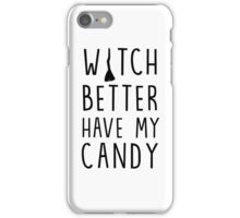 Witch better have my candy (Halloween) iPhone Case/Skin