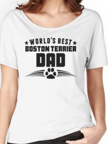 World's Best Boston Terrier Dad Women's Relaxed Fit T-Shirt