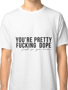 JUST SO YOU KNOW Classic T-Shirt