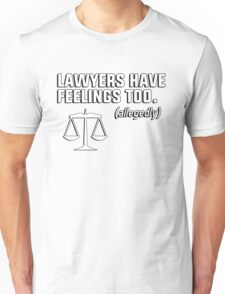 Lawyers have feelings too. (allegedly) Unisex T-Shirt