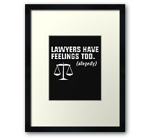 Lawyers have feelings too. (allegedly) Framed Print