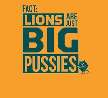 LION ARE JUST BIG PUSSIES Unisex T-Shirt