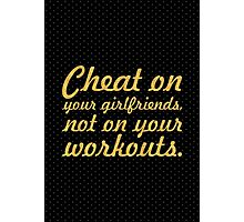 Cheat on your girlfriend... Gym Motivational Quote Photographic Print