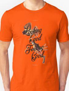 Looking Good, Feeling Good I Unisex T-Shirt