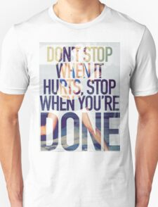 Don't Stop When It Hurts. Stop When You're Done. Unisex T-Shirt