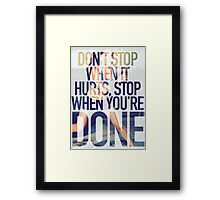 Don't Stop When It Hurts. Stop When You're Done. Framed Print