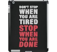 Don't Stop When It Hurts. Stop When You're Done. iPad Case/Skin