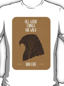 All good things are wild and free T-Shirt