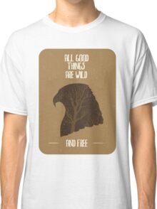 All good things are wild and free Classic T-Shirt