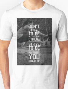Don't Strive To Be Better Than Others Unisex T-Shirt
