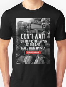Don't Wait For Things To Happen Unisex T-Shirt
