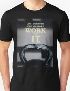 Don't Wish For It. Work For It. Unisex T-Shirt