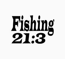 fishing is in the Bible vrs 21:3, religion fishing Unisex T-Shirt