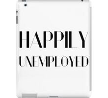 Happily Unemployed Funny Comic Typography Design iPad Case/Skin