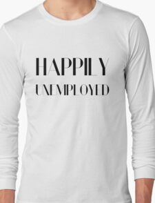 Happily Unemployed Funny Comic Typography Design Long Sleeve T-Shirt
