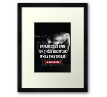 Dreams Come True To Those Who Work Framed Print
