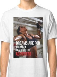 Dreams Are For Dreamers. Goals Are For Achievers. Classic T-Shirt