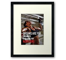 Dreams Are For Dreamers. Goals Are For Achievers. Framed Print